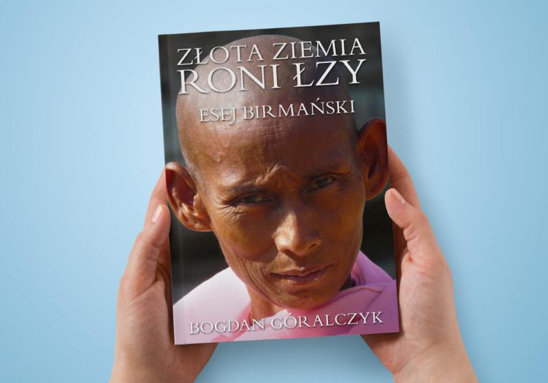 Złota Ziemia Roni Łzy. Esej Birmański